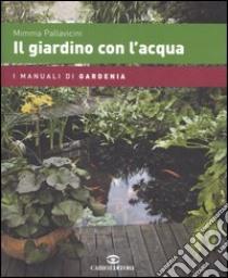 Il giardino con l'acqua libro di Pallavicini Mimma
