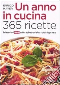 Un Anno in cucina. 365 ricette libro di Mayer Enrico