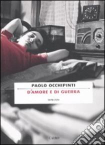 D'amore e di guerra libro di Occhipinti Paolo