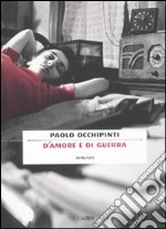 D'amore e di guerra libro di Occhipinti Paolo