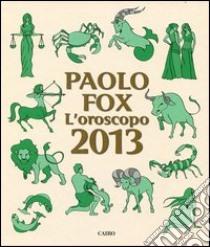 L'oroscopo 2013 libro di Fox Paolo