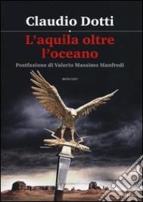 L'aquila oltre oceano libro di Dotti Claudio