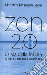 Zen 2.0. La via della felicità libro