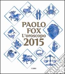 L'oroscopo 2015 libro di Fox Paolo