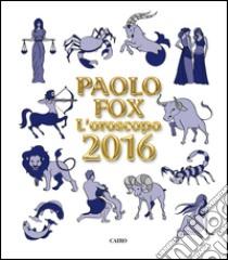 L'oroscopo 2016 libro di Fox Paolo