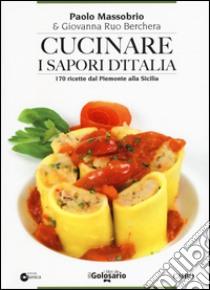 Cucinare i sapori d'Italia. 170 ricette dal Piemonte alla Sicilia libro di Massobrio Paolo; Ruo Berchera Giovanna