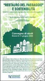 Restauro del paesaggio e sostenibilità. Unitarietà d'azione per la governance territoriale-paesaggistica. Atti del Convegno (Rimini, 9-11 giugno 2005)
