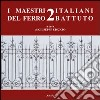 I maestri italiani del ferro battuto 2. Ediz. illustrata libro