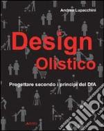 Design olistico. Progettare secondo i principi del DfA libro