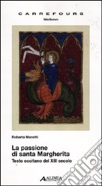 La passione di santa Margherita. Testo a fronte libro di Manetti Roberta
