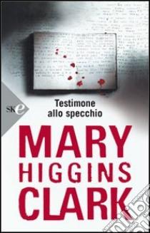 Testimone allo specchio libro di Higgins Clark Mary