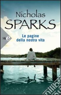 Le pagine della nostra vita libro di Sparks Nicholas