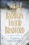 Passioni e tradimenti. La dinastia di Ravenscar libro di Bradford Barbara Taylor