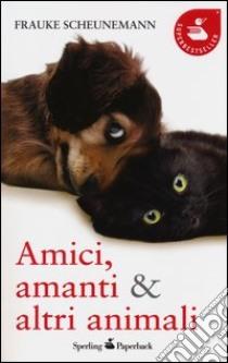 Amici, amanti & altri animali libro di Scheunemann Frauke