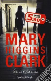 Sarai solo mia libro di Higgins Clark Mary