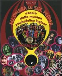 All'ombra di Sgt. Pepper. Storia della musica psichedelica inglese. Ediz. illustrata libro di Ferrari Federico