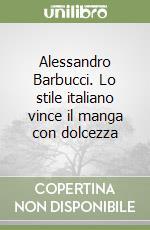 Alessandro Barbucci. Lo stile italiano vince il manga con dolcezza libro di Gabrielli E. (cur.)