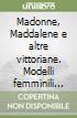 Madonne, Maddalene e altre vittoriane. Modelli femminili nella letteratura inglese al tempo della regina Vittoria: i testi e il contesto. Ediz. illustrata. Vol. 1 libro