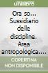 Ora so... Sussidiario delle discipline. Area antropologica. Per la 5ª classe elementare libro