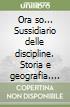 Ora so... Sussidiario delle discipline. Storia e geografia. Per la 5ª classe elementare libro