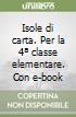 Isole di carta. Per la Scuola primaria (4) libro