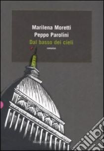 Dal basso dei cieli libro di Moretti Marilena - Parolini Peppo