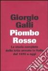 Piombo rosso. La storia completa della lotta armata in Italia dal 1970 a oggi libro di Galli Giorgio