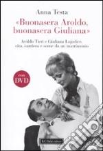 «Buonasera Aroldo, buonasera Giuliana.» Aroldo Tieri e Giuliana Lojodice, vita, carriera e scene da un matrimonio. Con DVD