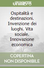 Ospitalità e destinazioni. Invenzione dei luoghi. Vita sociale. Innovazione economica libro di Gerbaldo Paolo