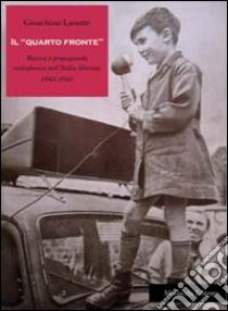 Il «quarto fronte». Musica e propaganda radiofonica nell'Italia liberata (1943-1945) libro di Lanotte Gioachino