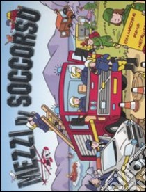 Mezzi di soccorso. Libro pop-up libro di Penston Gail - Trotter Stuart - Alexander James