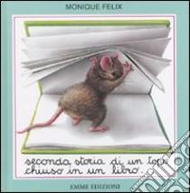 Seconda storia di un topo chiuso in un libro... libro di Felix Monique