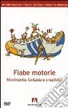 Fiabe motorie. Movimento, fantasia, creatività. Con DVD libro