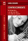Controcorrente. Dall'abbandono a un'adozione felice: una sedicenne racconta libro