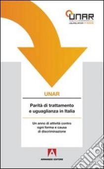 UNAR. Parità di trattamento e uguglianza in Italia. Con CD-ROM libro