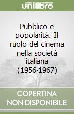 Pubblico e popolarità. Il ruolo del cinema nella società italiana (1956-1967)