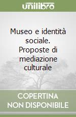 Museo e identità sociale. Proposte di mediazione culturale libro