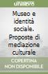 Museo e identit� sociale. Proposte di mediazione culturale