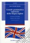 Grande grammatica ragionata della lingua inglese. Ediz. ampliata libro