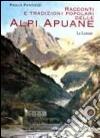Racconti e tradizioni popolari delle Alpi Apuane libro