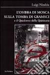 L'ombra di Mosca sulla tomba di Gramsci e il quaderno della Quisisana libro