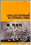 L'Apocalisse postmoderna tra letteratura e cinema. Catastrofi, oggetti, metropoli, corpi libro