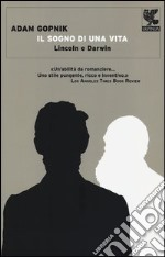 Il sogno di una vita. Lincoln e Darwin libro di Gopnik Adam