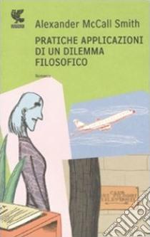 Pratiche applicazioni di un dilemma filosofico libro di McCall Smith Alexander