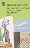 Pratiche applicazioni di un dilemma filosofico libro