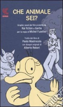 Che animale sei? libro di Mastrocola Paola - Rebori Alberto