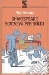 Shakespeare scriveva per soldi. Diario di un lettore