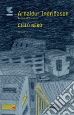 Cielo nero libro di Indridason Arnaldur