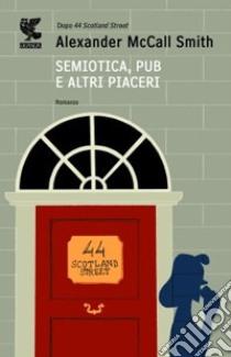Semiotica, pub e altri piaceri libro di McCall Smith Alexander