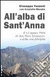 All'alba di Sant'Anna. Il 12 agosto 1944 di don Fiore Menguzzo e della sua famiglia libro